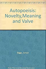 Autopoeisis: Novelty,Meaning and Valve Paperback