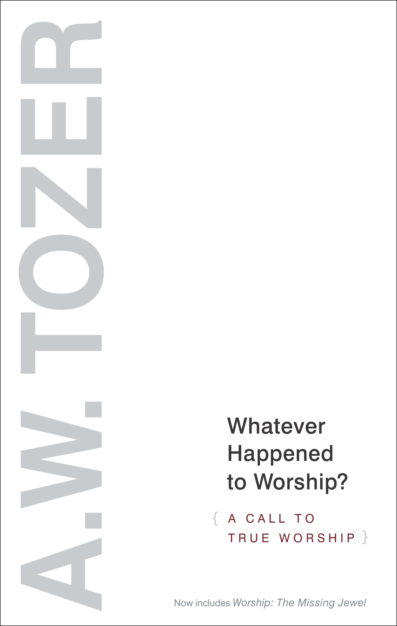 A.W. Tozer Whatever Happened to Worship