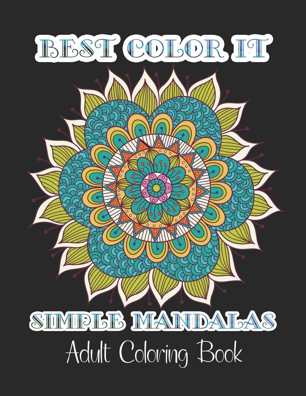 - Best Color It Simple Mandalas Adult Coloring Book: 50 Greatest