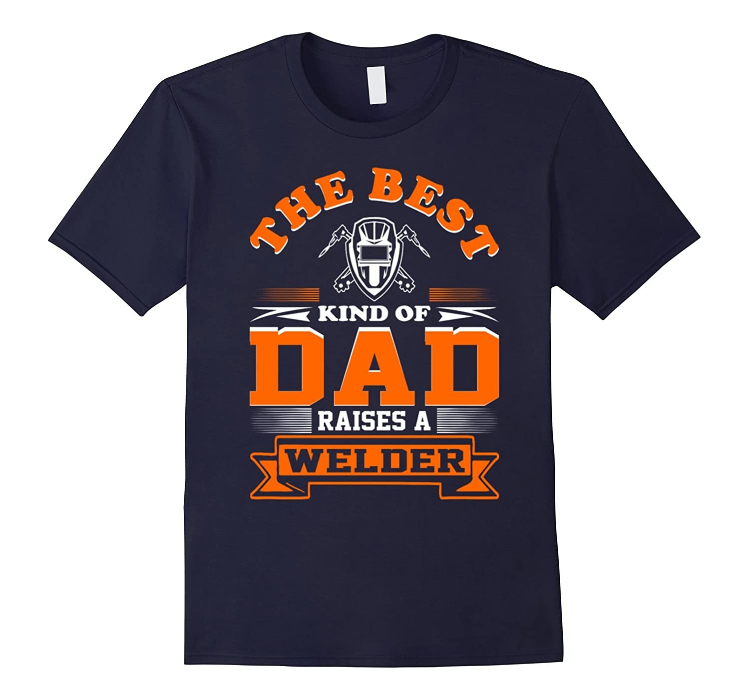 Best Kind Of Dad Raises A Welder Father Day T shirt-TD