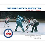 The World Hockey Association Hall of Fame: A Photographic History of the Rebel League, 1972-1979