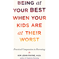 Being at Your Best When Your Kids Are at Their Worst: Practical Compassion in Parenting (English Edition)