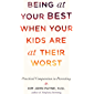 Being at Your Best When Your Kids Are at Their Worst: Practical Compassion in Parenting