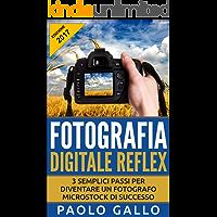Fotografia Digitale Reflex: 3 semplici passi per diventare un fotografo microstock di successo