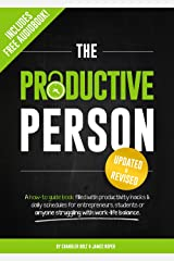 The Productive Person: A how-to guide book filled with productivity hacks & daily schedules for entrepreneurs, students or anyone struggling with work-life balance. Kindle Edition