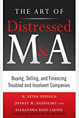 The Art of Distressed M&A: Buying, Selling, and Financing Troubled and Insolvent Companies (Art of M&A) Kindle Edition