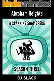 Abraham Heights: Season 3: a spanking soap opera (English Edition)
