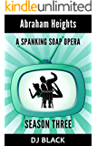 Abraham Heights: Season 3: a spanking soap opera