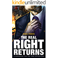 The Real Right Returns: A Handbook for the True Opposition