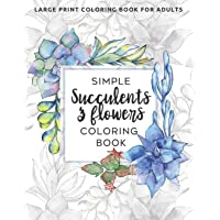 Simple Succulents and Flowers Coloring Book: Large Print Coloring Book for Adults: Seniors, Beginners (Dementia…