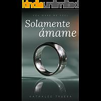 Solamente Ámame (You make me feel nº 1) (Spanish Edition)