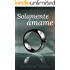 Solamente Ámame (You make me feel nº 1) (Spanish Edition)