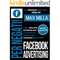 Facebook Advertising: Per Negati. Crea i migliori Facebook ADS e diventa un esperto nel Facebook Marketing! Edizione 2019 (Marketing Per Negati Vol. 2)