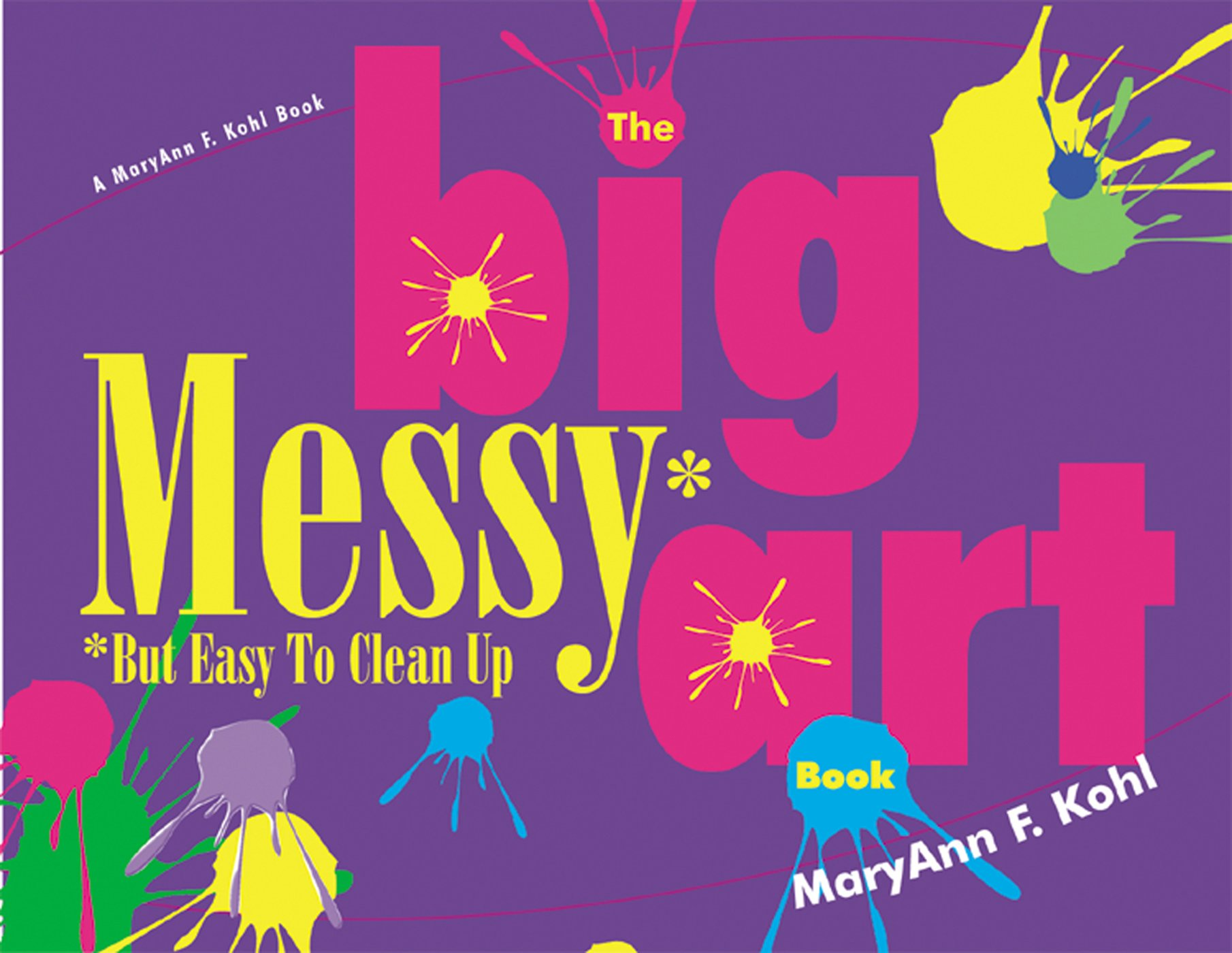 Read Online The Big Messy* Art Book: *But Easy to Clean Up pdf epub