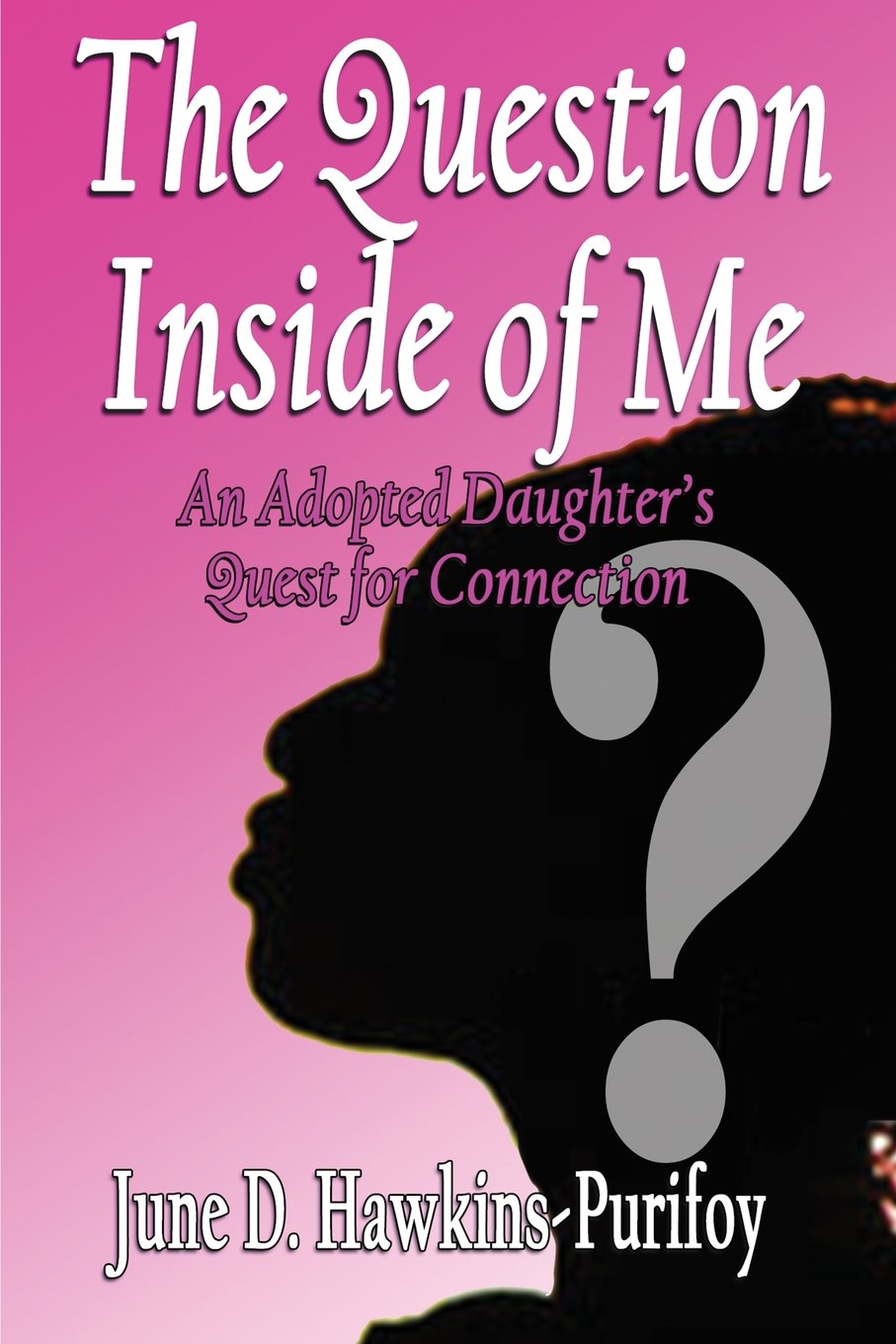 Download The Question Inside of Me: An Adopted Daughter's Quest for Connection ebook