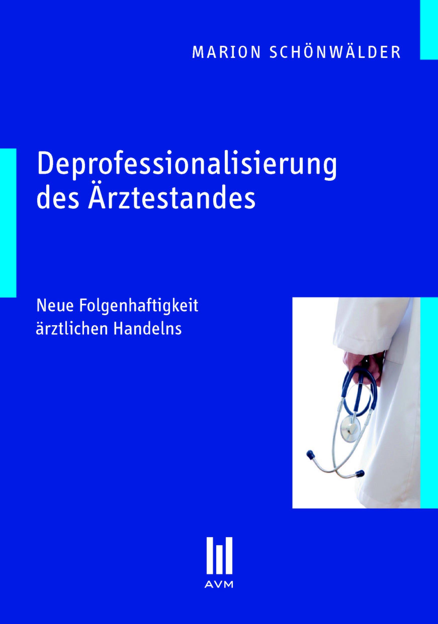 Deprofessionalisierung des Ärztestandes: Neue Folgenhaftigkeit ärztlichen Handelns (Akademische Verlagsgemeinschaft München)