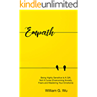 Empath: Being Highly Sensitive Is A Gift, Not A Curse: Overcoming Anxiety, Fears And Mastering Your Emotions (Overcoming Anxiety, Fears, Mastering Your Emotions, Stress, Calmness, Relaxation)