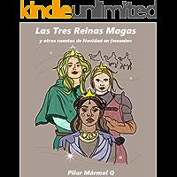 Las Tres Reinas Magas y otros cuentos de Navidad en femenino (Spanish Edition)