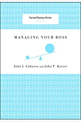 Managing Your Boss (Harvard Business Review Classics) Kindle Edition