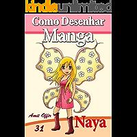 Como Desenhar Manga: Naya a Fada (Livros Infantis Livro 31)