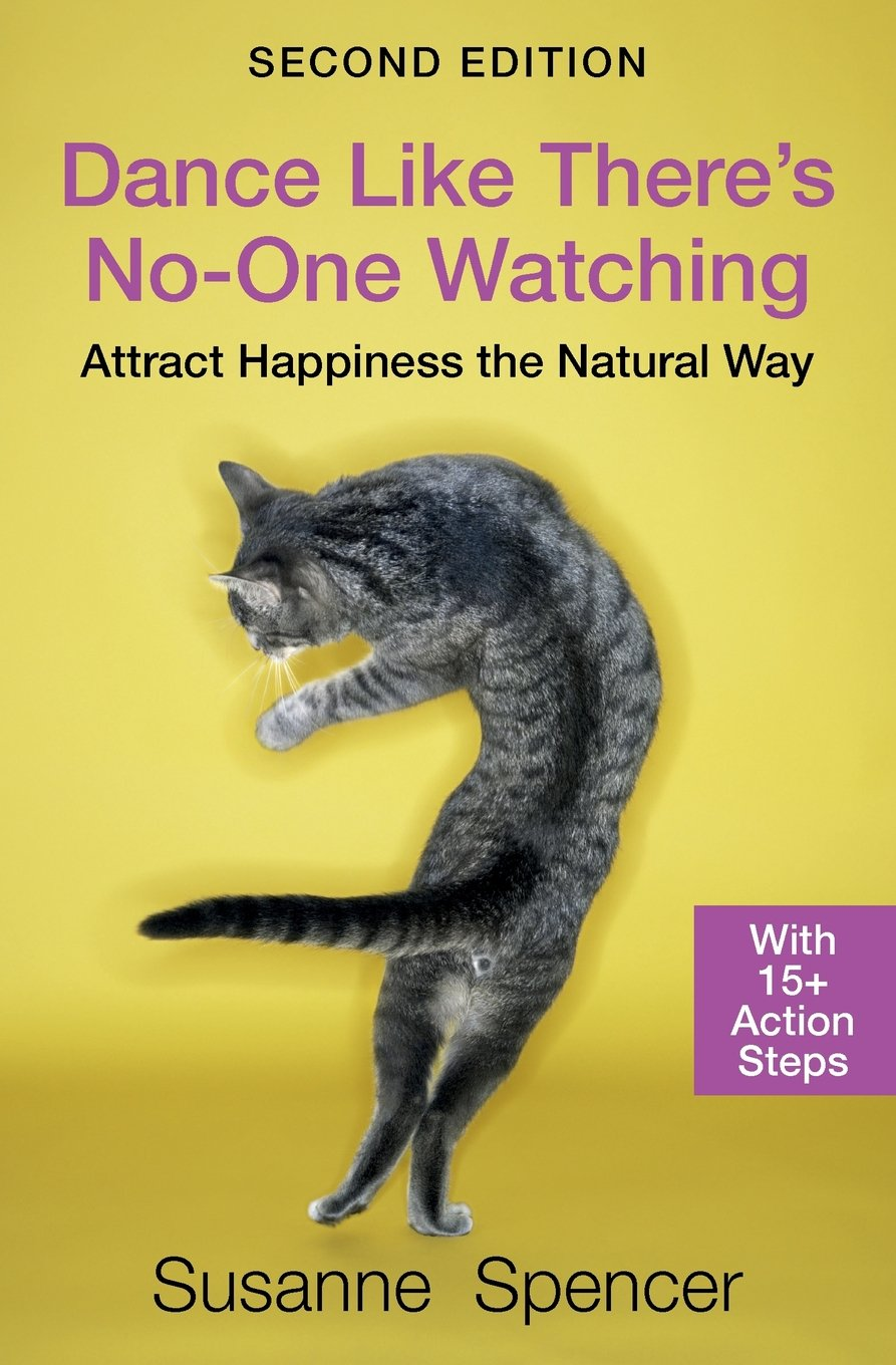 Dance Like There's No-one Watching : SECOND EDITION: Attract Happiness the Natural Way pdf