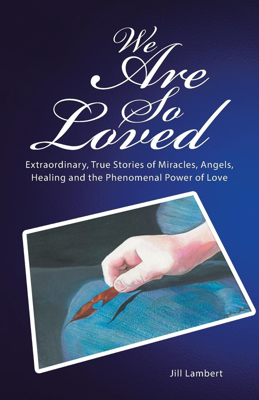 Download We Are So Loved: Extraordinary, True Stories of Miracles, Angels, Healing and the Phenomenal Power of Love pdf