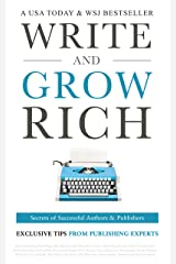 Write and Grow Rich: Secrets of Successful Authors and Publishers (Exclusive Tips from Publishing Experts) Kindle Edition