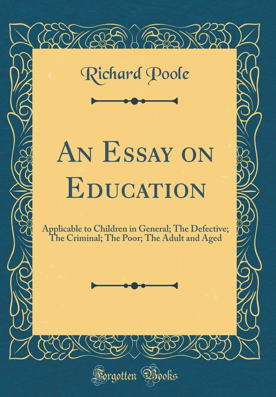 An Essay On Education Applicable To Children In General The  An Essay On Education Applicable To Children In General The Defective  The Criminal The Poor The Adult And Aged Classic Reprint Richard  Poole  Public Health Essay also Writing Help Central  Do My Accounting Assignment