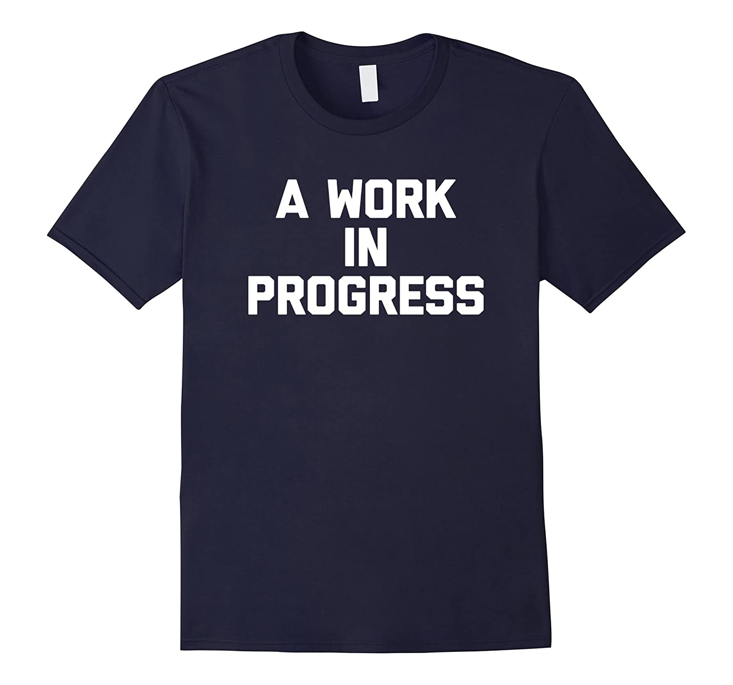 A Work In Progress T-Shirt funny saying sarcastic novelty-TH