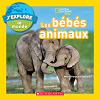 National Geographic Kids : J'explore le monde : Les bébés animaux