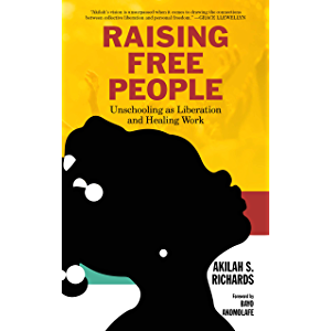 Raising Free People: Unschooling as Liberation and Healing Work