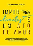 Impor Limites é um Ato de Amor (Portuguese Edition)
