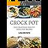 CROCK POT: Delicious, Healthy Crock Pot Recipes (2100 Crock Pot Recipes Cookbook, Clean Eating, Crockpot, Healthy Crock Pot, Crock Pot Chicken, Crock Pot Recipes Cookbook)
