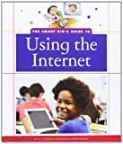 The Smart Kid's Guide to Using the Internet (Smart Kid's Guide to Everyday Life)