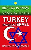 Turkey invades Israel: Halfway to Armageddon (High Time to Awake Book 4)