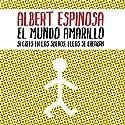 El mundo amarillo Audiobook by Albert Espinosa Narrated by Carles Lladó Zaro