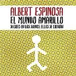 El mundo amarillo | Albert Espinosa