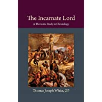 The Incarnate Lord: A Thomistic Study in Christology