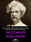 The Complete Mark Twain: Novels, Short Stories, Essays, Letters, Humor, Non-Fiction, Travel and Speeches