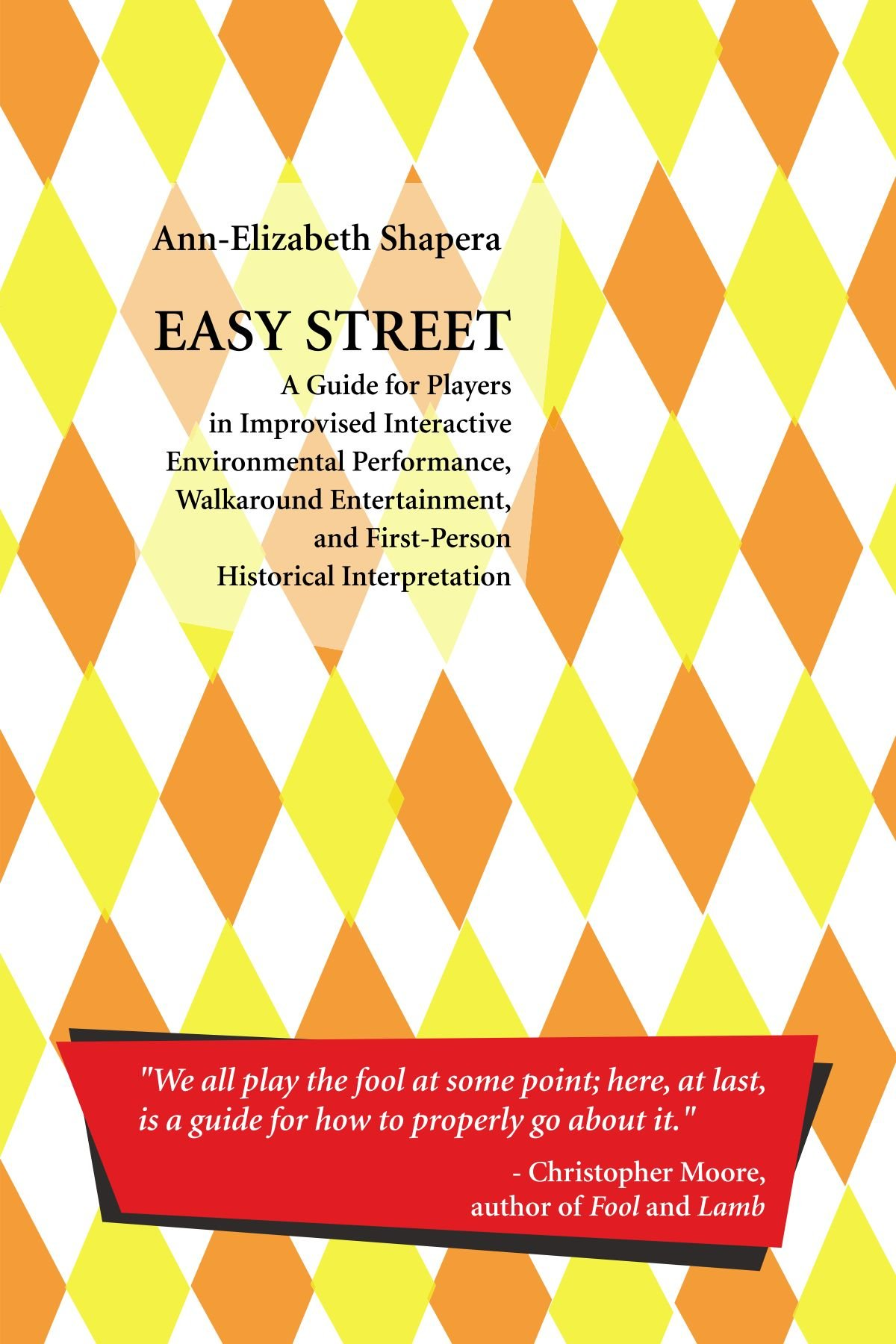 Read Online Easy Street: A Guide For Players In Improvised Interactive Environmental Performance, Walkaround Entertainment, And First-Person Historical Interpretation pdf epub