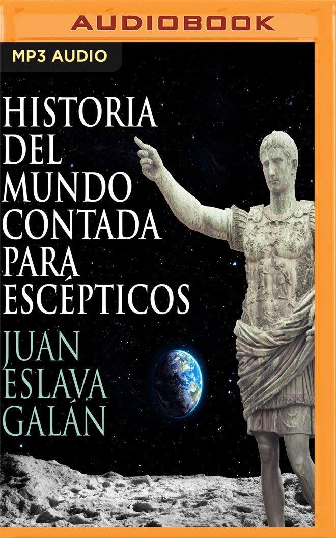 Historia del Mundo Contada Para Escépticos: Amazon.es: Galan, Juan Eslava, Salas, Jordi: Libros