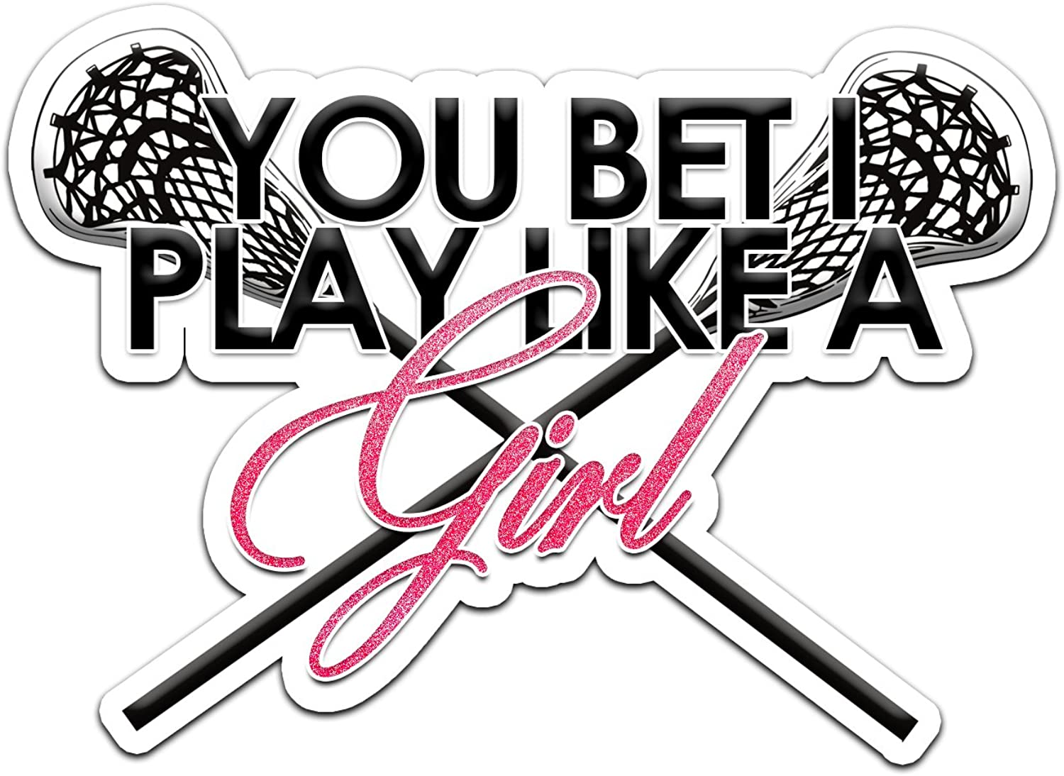 Decal Serpent You Bet I Play Like A Girl Lacrosse Color Vinyl Sports Car Laptop Sticker - 6""