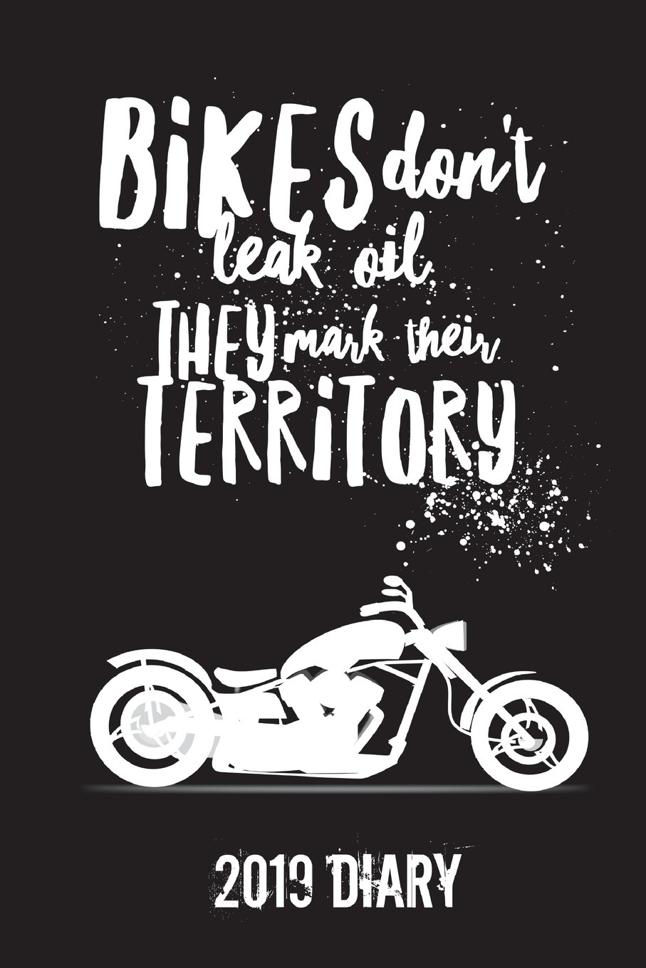"Download Bikes Don't Leak Oil They Mark Their Territory - 2019 Diary: 6""x9"" Page-a-Day Diary (Funny Bikers Gifts - 390 pages A5) (Funny 2019 Diaries) (Volume 7) PDF"
