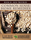 Common Sense Home Remedies Book #1: Skin Troubles