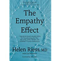 The Empathy Effect: 7 Neuroscience-Based Keys for Transforming the Way We Live, Love, Work, and Connect Across…