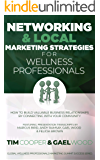 Networking & Local Marketing Strategies for Wellness Professionals: How to Build Valuable Business Relationships by Connecting With Your Community (Global ... Marketing Summit Success Series Book 3)