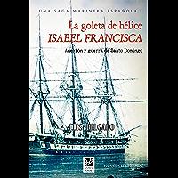 La goleta de hélice Isabel Francisca: Anexión y guerra de Santo Domingo (Episodios Nacionales Marítimos nº 28)