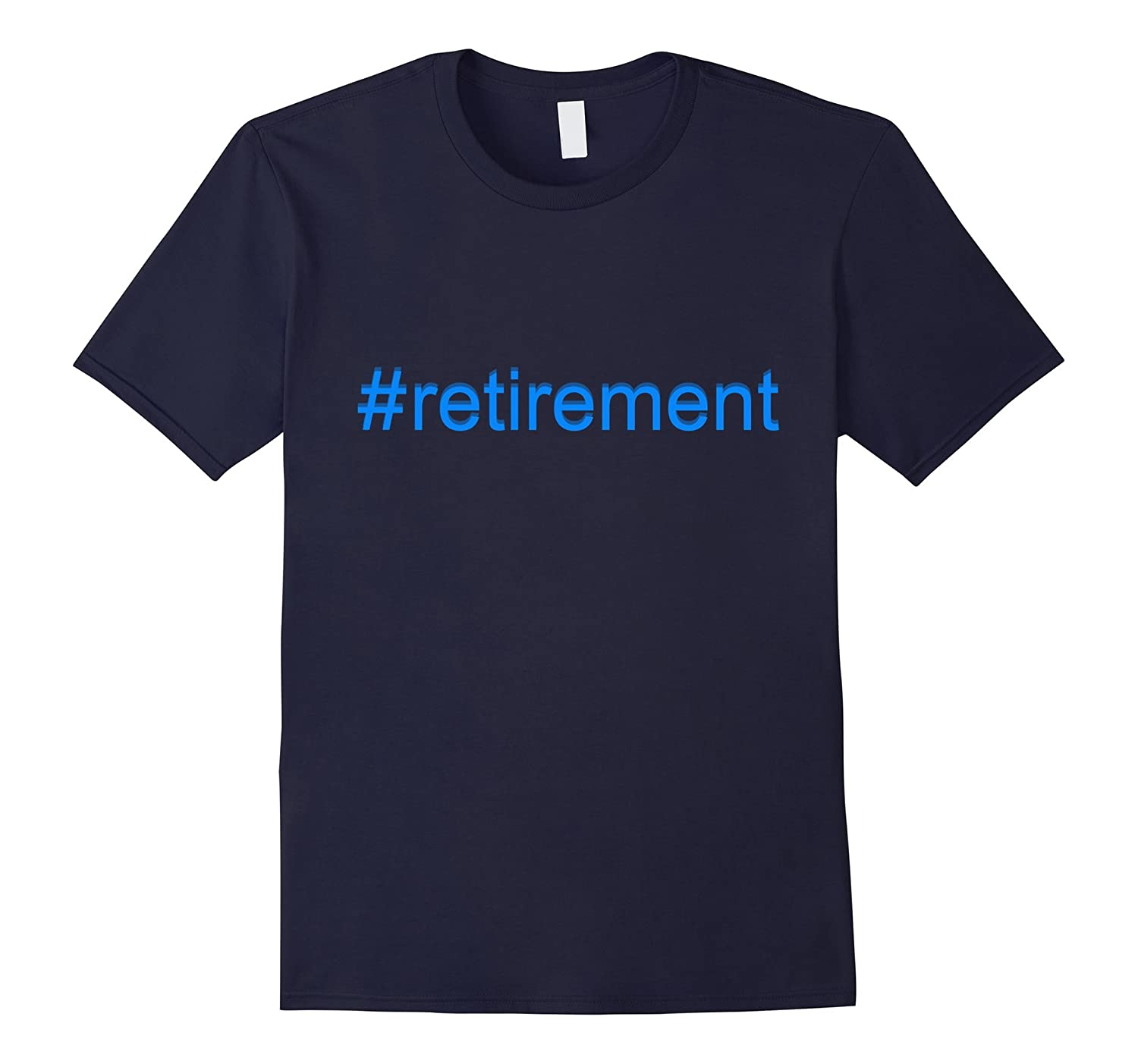 Retirement Shirts - Retirement Hastag Funny Tee Shirt-TH