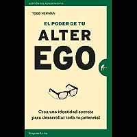El poder de tu alter ego: Crea una identidad secreta para desarrollar todo tu potencial (Gestión del conocimiento)