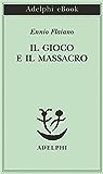 Il gioco e il massacro (Opere di Ennio Flaiano)